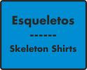 Esqueletos / Skeleton Shirts